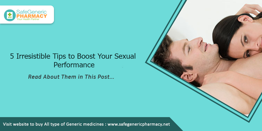 5 Irresistible Tips to Boost Your Sexual Performance