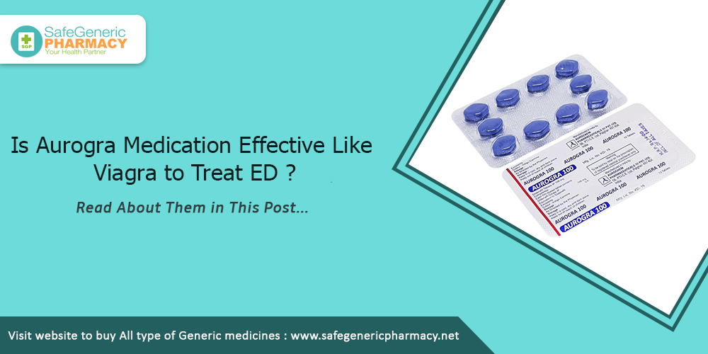 Is Aurogra Medication Effective Like Viagra to Treat ED