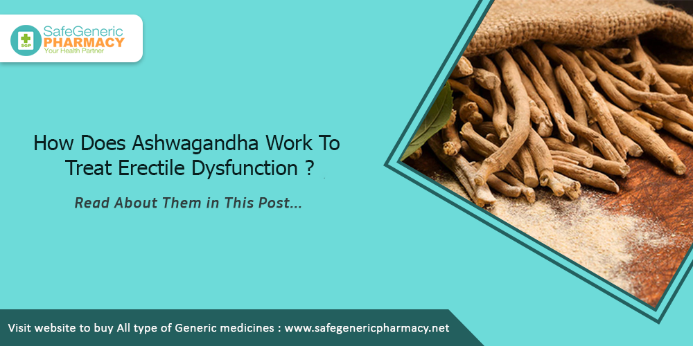How Does Ashwagandha Work To Treat Erectile Dysfunction