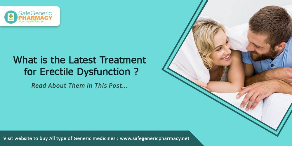 What is the Latest Treatment for Erectile Dysfunction?
