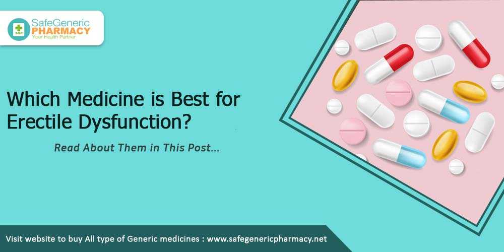 Which Medicine is Best for Erectile Dysfunction?